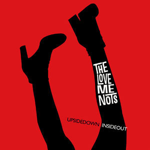 THE LOVE ME NOTS  - UPSIDE DOWN INSIDE OUT