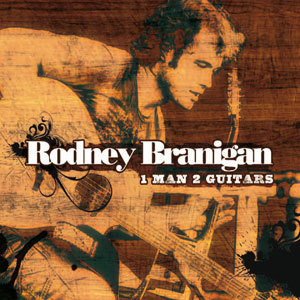 RODNEY BRANIGAN - 1 MAN 2 GUITARS