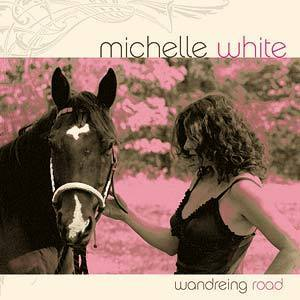 MICHELLE WHITE - WANDERING ROAD